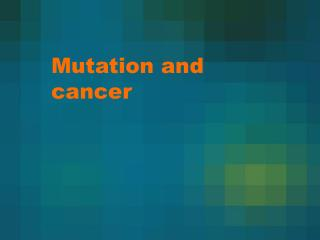 Mutation and cancer