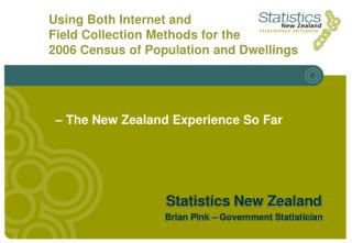 Statistics New Zealand Brian Pink – Government Statistician