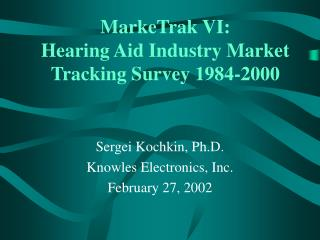 MarkeTrak VI: Hearing Aid Industry Market  Tracking Survey 1984-2000