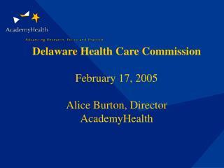 Delaware Health Care Commission February 17, 2005 Alice Burton, Director AcademyHealth