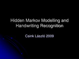 Hidden Markov Modelling and Handwriting Recognition