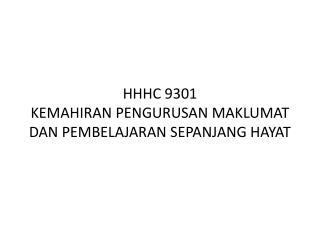 HHHC 9301 KEMAHIRAN PENGURUSAN MAKLUMAT DAN PEMBELAJARAN SEPANJANG HAYAT