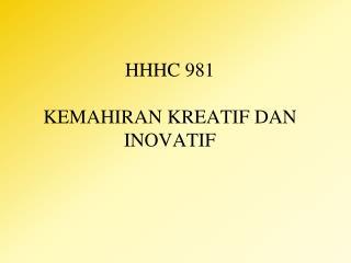 HHHC 981 KEMAHIRAN KREATIF DAN INOVATIF