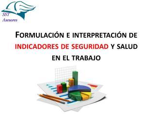 Formulación e interpretación de  indicadores de seguridad  y salud en el trabajo