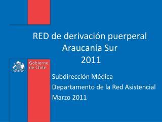 RED de derivación puerperal  Araucanía Sur  2011