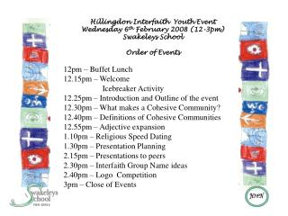 Hillingdon Interfaith  Youth Event Wednesday 6 th  February 2008 (12-3pm) Swakeleys School