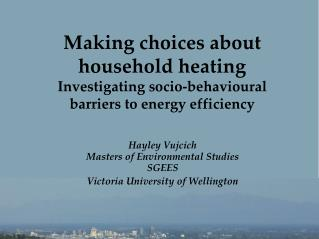 Hayley Vujcich Masters of Environmental Studies SGEES Victoria University of Wellington