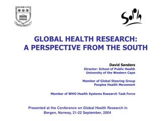 GLOBAL HEALTH RESEARCH: A PERSPECTIVE FROM THE SOUTH