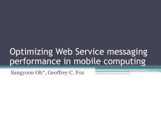 Optimizing Web Service messaging performance in mobile computing
