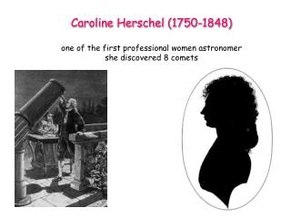 Caroline Herschel (1750-1848) one of the first professional women astronomer