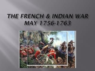 The French & Indian War may 1756-1763