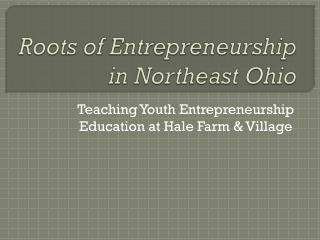 Roots of Entrepreneurship in Northeast Ohio