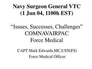 CAPT Mark Edwards,MC,USN(FS) Force Medical Officer