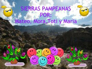 SIERRAS PAMPEANAS POR: Mateo,  Mora,Toti  y Maria