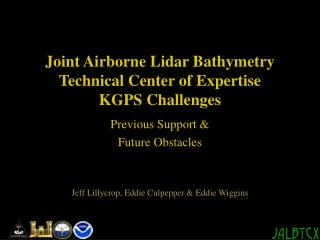 Joint Airborne Lidar Bathymetry Technical Center of Expertise KGPS Challenges