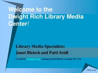 Welcome to the  Dwight Rich Library Media Center !