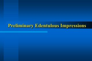 Preliminary Edentulous Impressions
