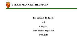 Inn på tunet  Hedmark ved  Rådgiver  Anne Pauline Skjelkvåle  27.08.2013