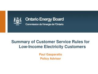 Summary of Customer Service Rules for Low-Income Electricity Customers Paul Gasparatto