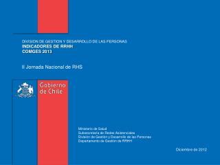 DIVISION DE GESTION Y DESARROLLO DE LAS PERSONAS INDICADORES DE RRHH COMGES 2013
