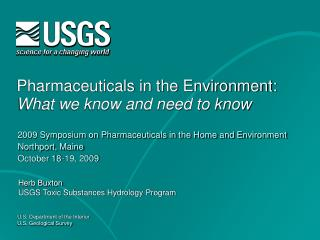 Pharmaceuticals in the Environment:  What we know and need to know
