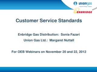 Customer Service Standards  Enbridge Gas Distribution:  Sonia Fazari