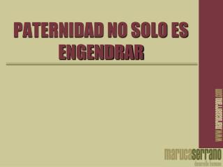 PATERNIDAD NO SOLO ES ENGENDRAR