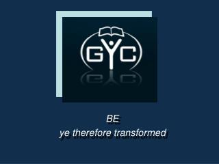 BE  ye therefore transformed