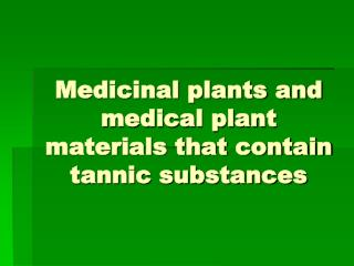 Medicinal plants and medical plant materials that contain tannic substances