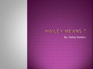 Hailey means ?