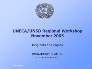 UNECA/UNSD Regional Workshop November 2005 Originals and copies