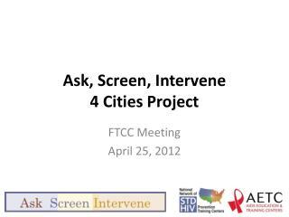 Ask, Screen, Intervene  4 Cities Project
