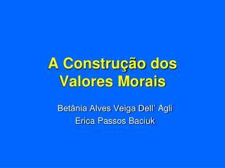 A Constru��o  dos Valores Morais