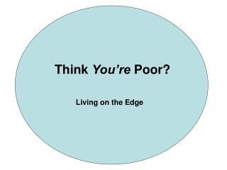 Think  You're  Poor?