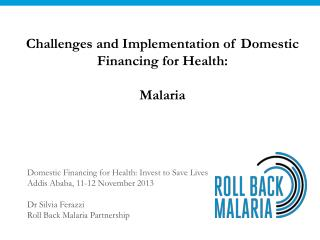 Challenges and Implementation of Domestic Financing for Health:  Malaria