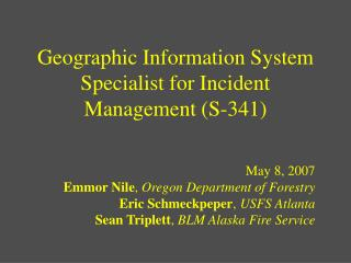 Geographic Information System Specialist for Incident Management S-341