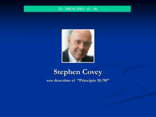 """Stephen Covey nos descubre el  """"Principio 10/90"""""""