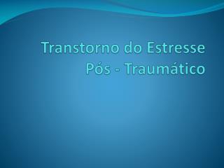 Transtorno do Estresse P�s - Traum�tico