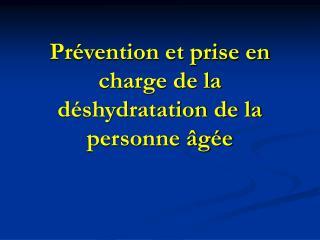 Prévention et prise en charge de la déshydratation de la personne âgée