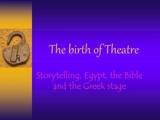 The birth of Theatre
