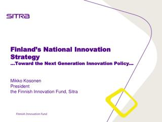 Finland's National Innovation Strategy …Toward the Next Generation Innovation Policy…