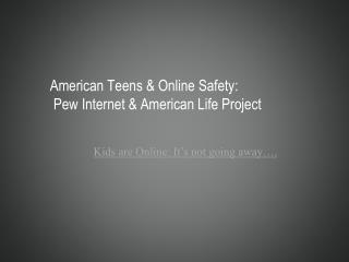 American Teens & Online Safety:  Pew Internet & American Life Project
