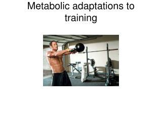 Metabolic adaptations to training