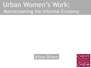 Urban Women's Work:   Mainstreaming the Informal Economy