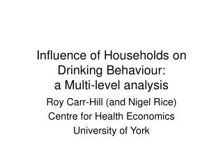Influence of Households on Drinking Behaviour:  a Multi-level analysis