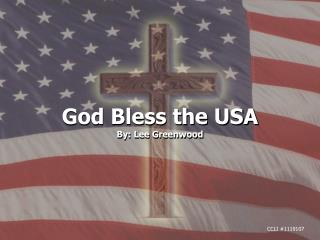 God Bless the USA By: Lee Greenwood