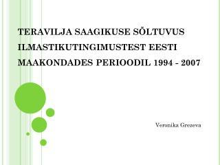 TERAVILJA SAAGIKUSE S�LTUVUS ILMASTIKUTINGIMUSTEST EESTI MAAKONDADES PERIOODIL 1994 - 2007