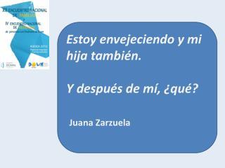 Estoy envejeciendo y mi hija también. Y después de mí, ¿qué? Juana Zarzuela