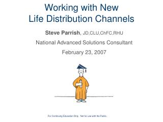 Working with New  Life Distribution Channels