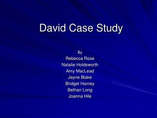 David Case Study